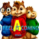Alvin The Real Chipmunks Band - I Feel It Coming Chipmunks Remix