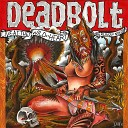 Deadbolt - Who the Hell Is MRS Valdez Live