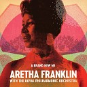 A Brand New Me: Aretha Franklin (with The Royal Philharmonic Orc...