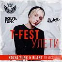 T-Fest - Улети (Kolya Funk & Blant Remix)
