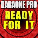 Karaoke Pro - Ready For It (Originally Performed by Taylor Swift)