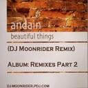 Andain - Beautiful Things DJ Moonrider Remix