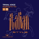 Trivial Voice - Anything for You London Mix