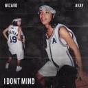 Wizard x AKAY - I Don t Mind Original mix