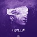 Goom Gum - Dramatic