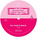 Krystal Klear Olivier Day Soul - Never Thought You Would Go