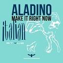 Aladino - Make It Right Now Radio Edit
