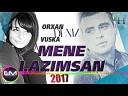 Orxan - ft Vuska Deniz Mene Lazimsan 2017 YEN AUD O