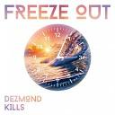 Dezmond Kills - Freeze Out