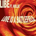 Libe feat Hollie - Love Is A Battlefield