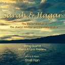 Sheli Nan - Sarah Hagar The Reconciliation of the Jewish Mother and the Arab Mother for string quartet mezzo and lyric soprano