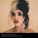 Melanie Martinez - Soap Ray Volpe Bootleg