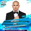 Pitbull - Oye Alex Shik Alexx Slam Radio Mix