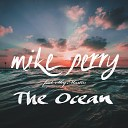 Mike Perry - The Ocean [feat. Shy Martin]