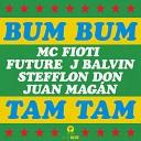 Juan Magan Stefflon Don J Balvin Future Mc Fioti - Bum Bum Tam Tam