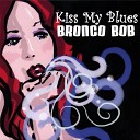 Bronco Bob - I ll Play the Blues For You