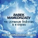 Babek Mamedrzaev - Ты читаешь Библию, а я Коран (Nail IbragimOFF Production Remix version)