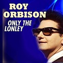 Roy Orbison - I Can t Stop Loving You