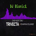 Trivecta Yohamna Solange - One Night Only DJ Bionicl Bootleg