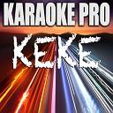 Keke (Originally Performed by 6ix9ine, Fetty Wap, & Boogie Wit Da Hoodie) [Karaoke Version]