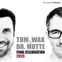 Dr Motte Tom Wax - Final Celebration 2k15 Tom Wax Mix