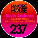 Kevin Andrews - Everybody Moves in the Underground Dub Mix