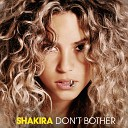 SHAKIRA - DON'T BOTHER (BH REMIX)