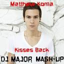 Matthew Koma - Kisses Back Dj Major Mash Up 2o17