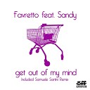 Favretto feat Sandy - Get Out Of My Mind Samuele Satrini Remix