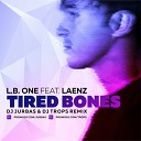 L.B. One feat. Laenz  - Tired Bones (Dj Jurbas & Dj Trops Remix)