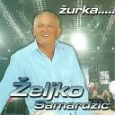 eljko Samard i - Pijem Live