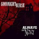 Goodnight Nurse - My Only