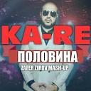 KA - RE - Половина (ZAFER ZIROV MASH UP)