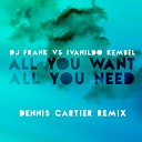 Dj F R A N K Ivanildo Kembel - All You Want All You Need