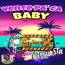 La S K Orquesta - Vente Pa Ca Baby
