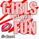 School - Girls Just Want To Have Fun
