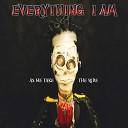 Everything I Am - Bad Enough