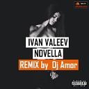 IVAN VALEEV - NOVELLA (Dj Amor Remix)
