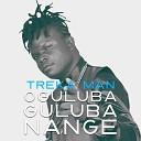 Treka Man - Oguluba Guluba Nange