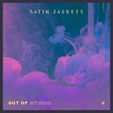 Satin Jackets - Out Of My Head Original Mix