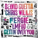 David Guetta & Chris Willis feat. Fergie & LMFAO - Gettin' Over You (Sidney Samson Remix)