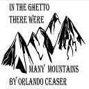 Orlando Ceaser - In the Ghetto There Were Many Mountains