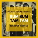 MC Fioti ft J Balvin - Bum Bum Tam Tam Naypse Remix