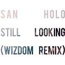 San Holo - Still Looking Wizdom Remix