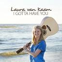 Laura van Kaam - I Gotta Have You