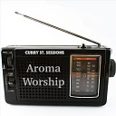 Aroma Worship feat Amy Tobin Mark Tobin Kyle Legere - All That I Am Curry St Sessions feat Kyle Legere Mark Tobin Amy Tobin