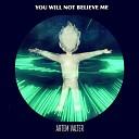 Artem Valter - You Will Not Believe Me
