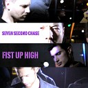 Seven Second Chase - Fist Up High