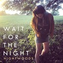 Nightwoods - Wait for the Night
