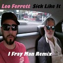 Leo Ferrett - Sick Like It I Fray Man Remix